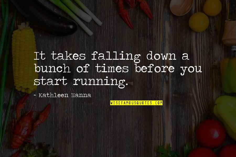 Lyn Cassady Quotes By Kathleen Hanna: It takes falling down a bunch of times