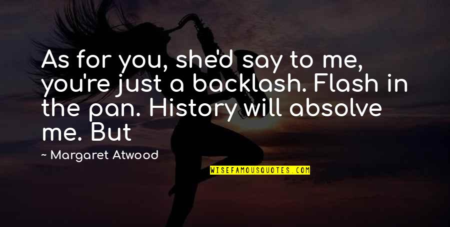 Lyn Cassady Quotes By Margaret Atwood: As for you, she'd say to me, you're