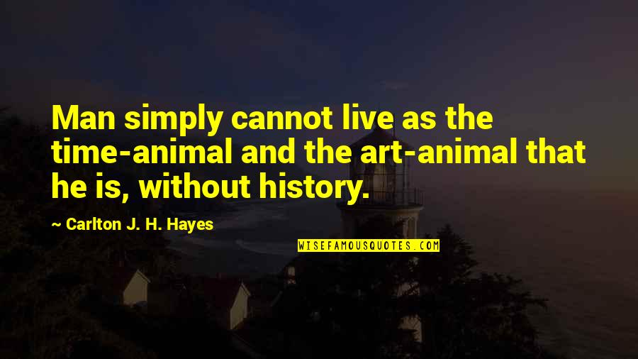 Lyn Lifshin Quotes By Carlton J. H. Hayes: Man simply cannot live as the time-animal and