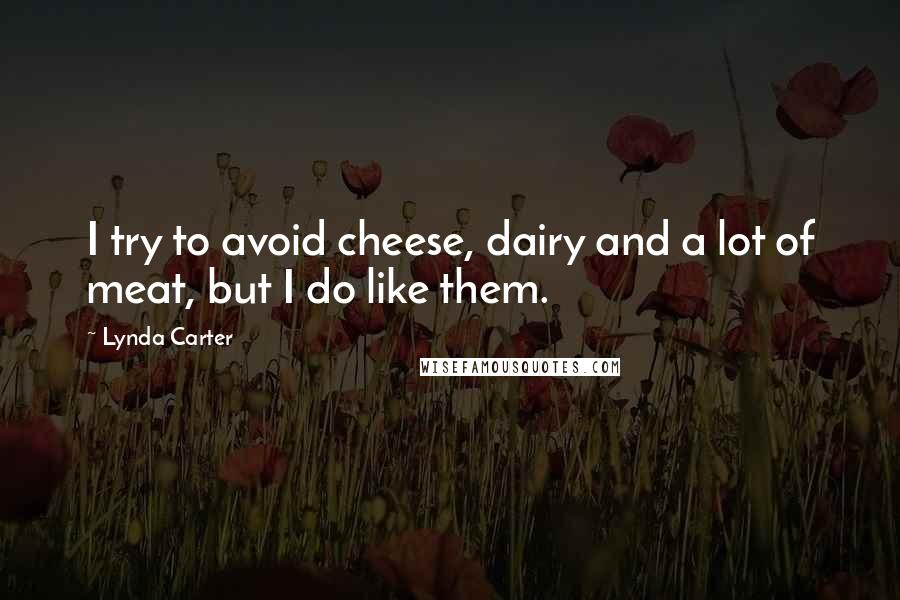 Lynda Carter quotes: I try to avoid cheese, dairy and a lot of meat, but I do like them.