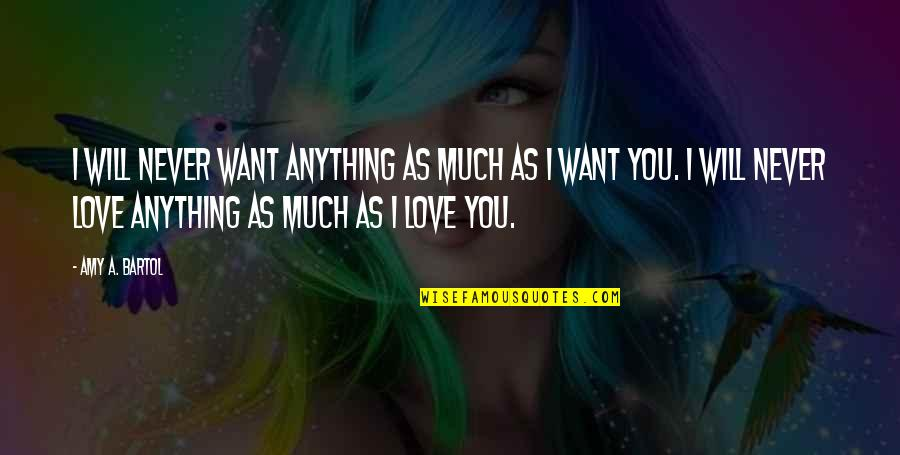 Lyndon Byers Quotes By Amy A. Bartol: I will never want anything as much as