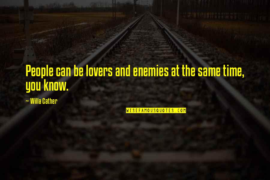 Lyndon Byers Quotes By Willa Cather: People can be lovers and enemies at the