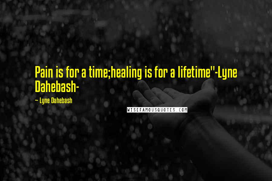 """Lyne Dahebash quotes: Pain is for a time;healing is for a lifetime""""-Lyne Dahebash-"""