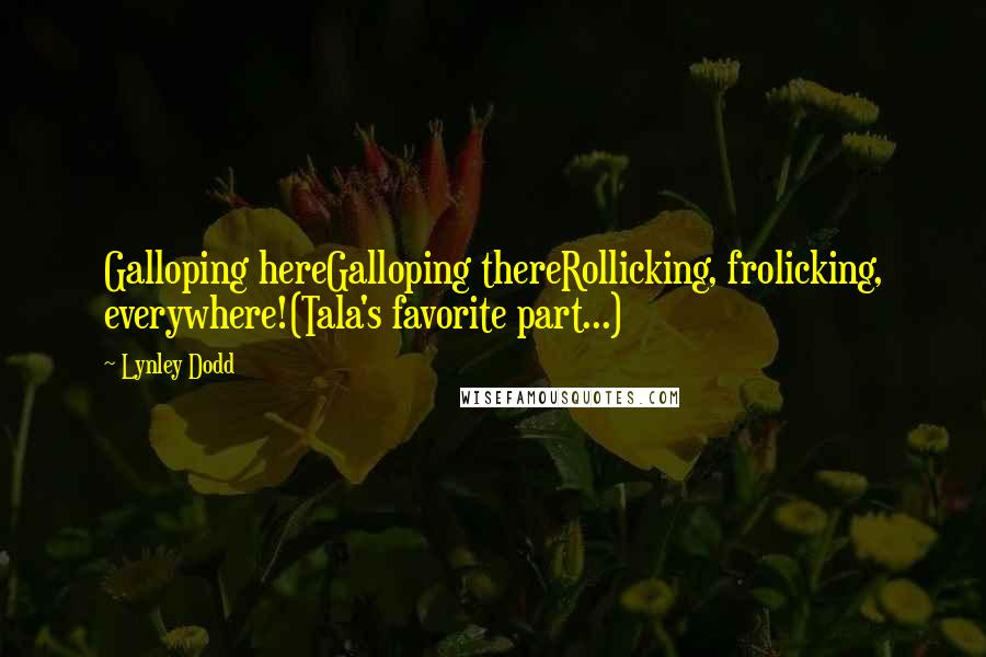 Lynley Dodd quotes: Galloping hereGalloping thereRollicking, frolicking, everywhere!(Tala's favorite part...)