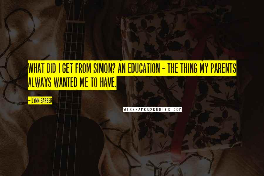 Lynn Barber quotes: What did I get from Simon? An education - the thing my parents always wanted me to have.