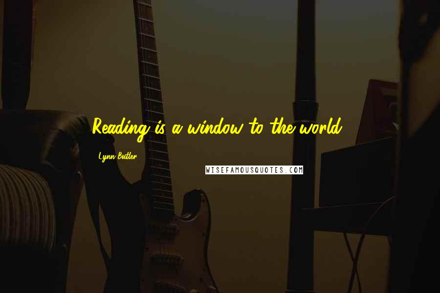 Lynn Butler quotes: Reading is a window to the world!