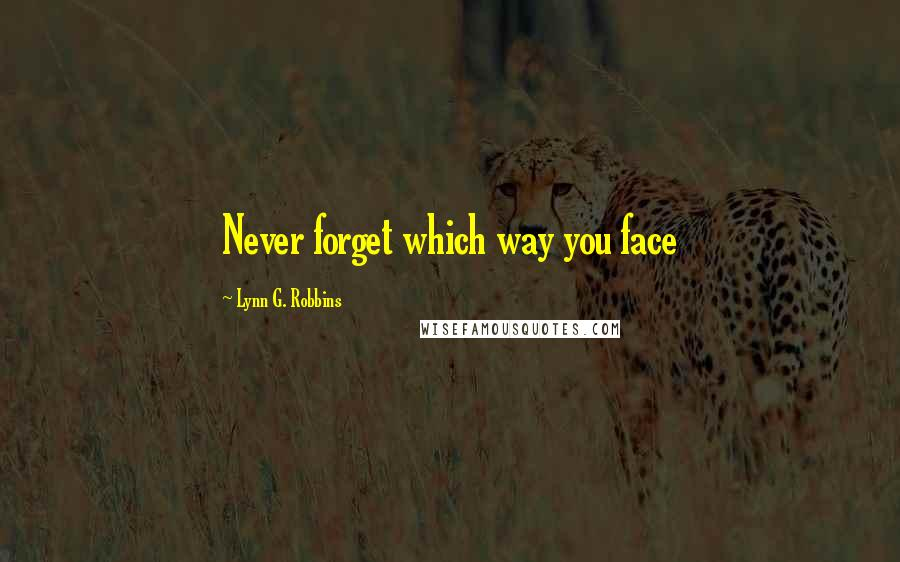 Lynn G. Robbins quotes: Never forget which way you face