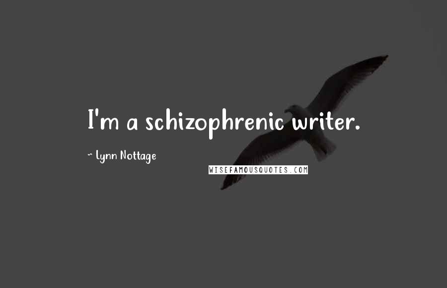 Lynn Nottage quotes: I'm a schizophrenic writer.