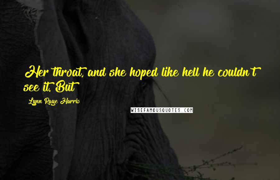 Lynn Raye Harris quotes: Her throat, and she hoped like hell he couldn't see it. But