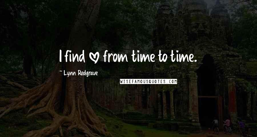 Lynn Redgrave quotes: I find love from time to time.