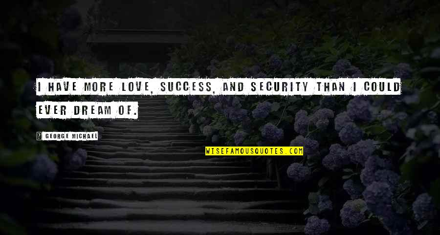 Lynn Strait Quotes By George Michael: I have more love, success, and security than