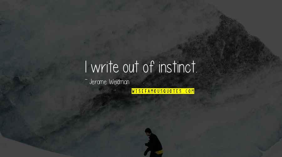 Lynn Strait Quotes By Jerome Weidman: I write out of instinct.