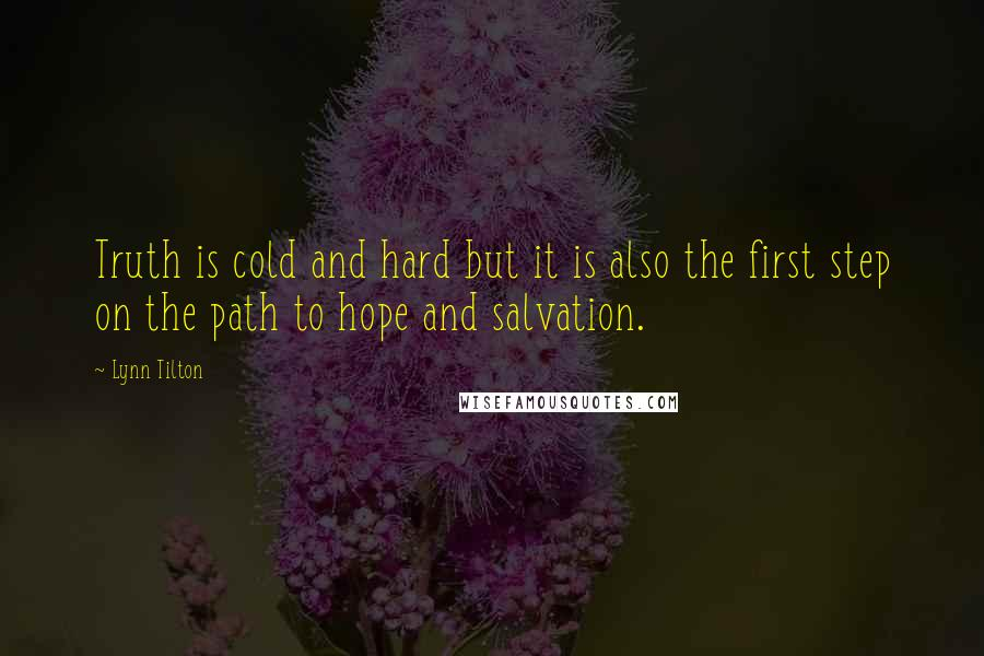 Lynn Tilton quotes: Truth is cold and hard but it is also the first step on the path to hope and salvation.