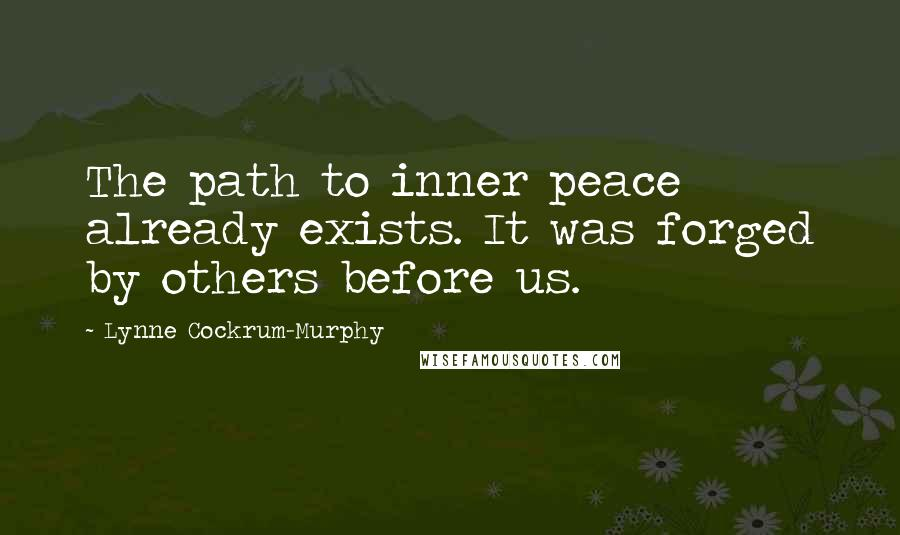 Lynne Cockrum-Murphy quotes: The path to inner peace already exists. It was forged by others before us.