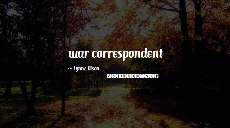Lynne Olson quotes: war correspondent