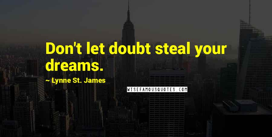 Lynne St. James quotes: Don't let doubt steal your dreams.