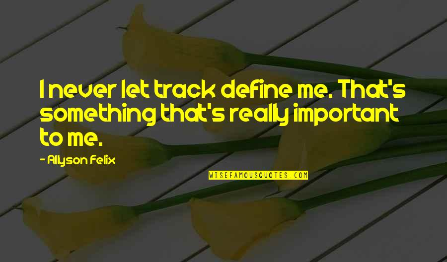 Lyra And Pan Quotes By Allyson Felix: I never let track define me. That's something