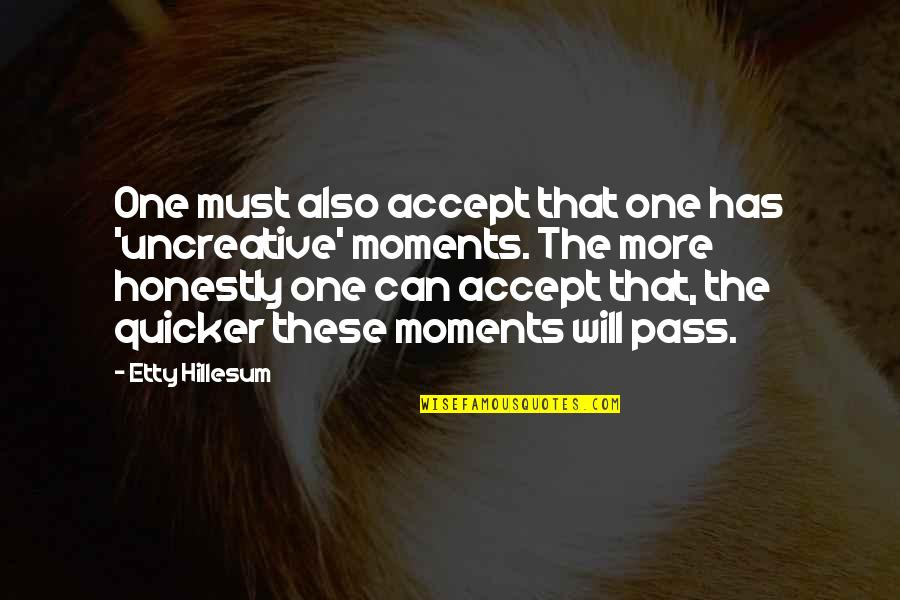Lyra And Pan Quotes By Etty Hillesum: One must also accept that one has 'uncreative'