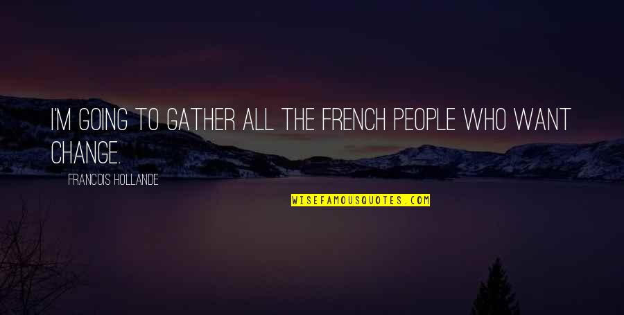 Lyra And Pan Quotes By Francois Hollande: I'm going to gather all the French people