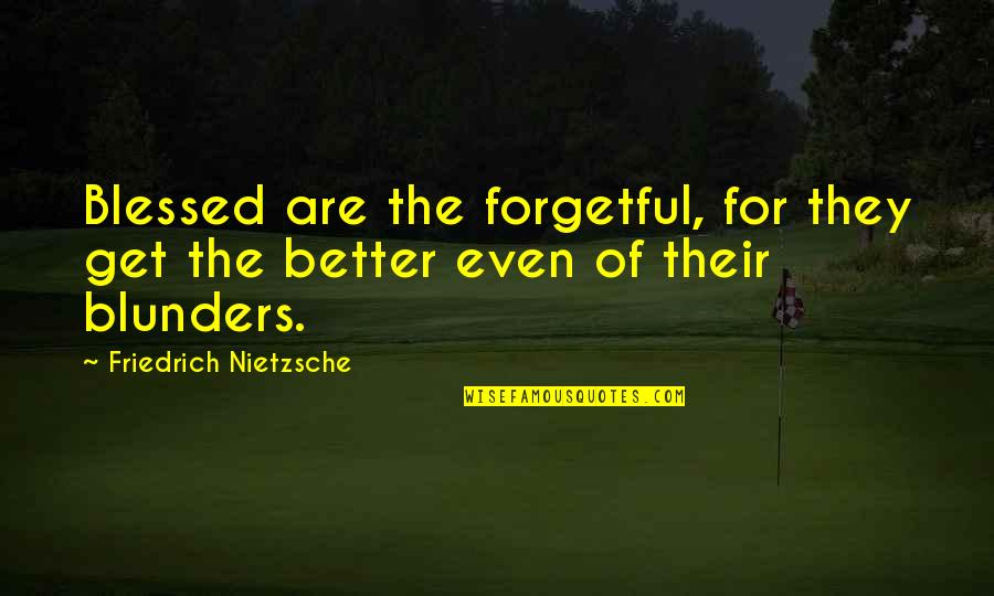 Lyra And Pan Quotes By Friedrich Nietzsche: Blessed are the forgetful, for they get the