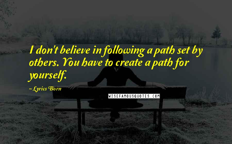 Lyrics Born quotes: I don't believe in following a path set by others. You have to create a path for yourself.