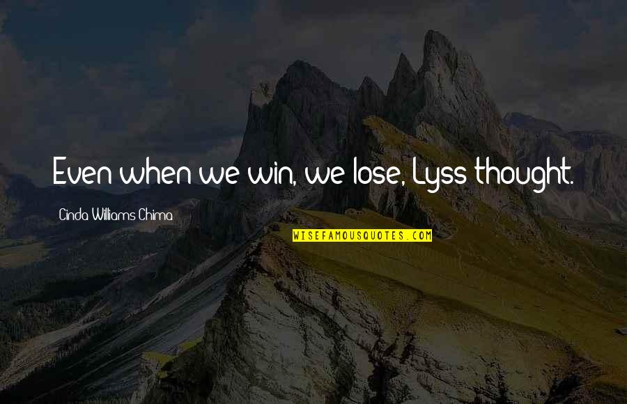 Lyss Quotes By Cinda Williams Chima: Even when we win, we lose, Lyss thought.