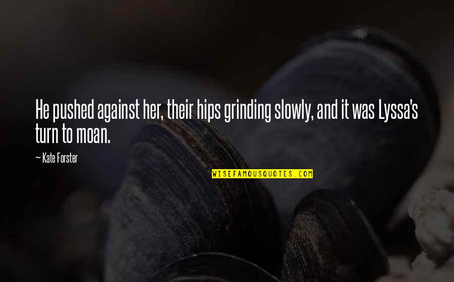 Lyssa Quotes By Kate Forster: He pushed against her, their hips grinding slowly,