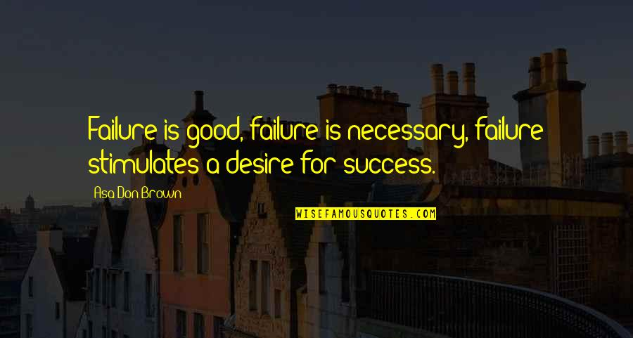 Lyx Smart Quotes By Asa Don Brown: Failure is good, failure is necessary, failure stimulates