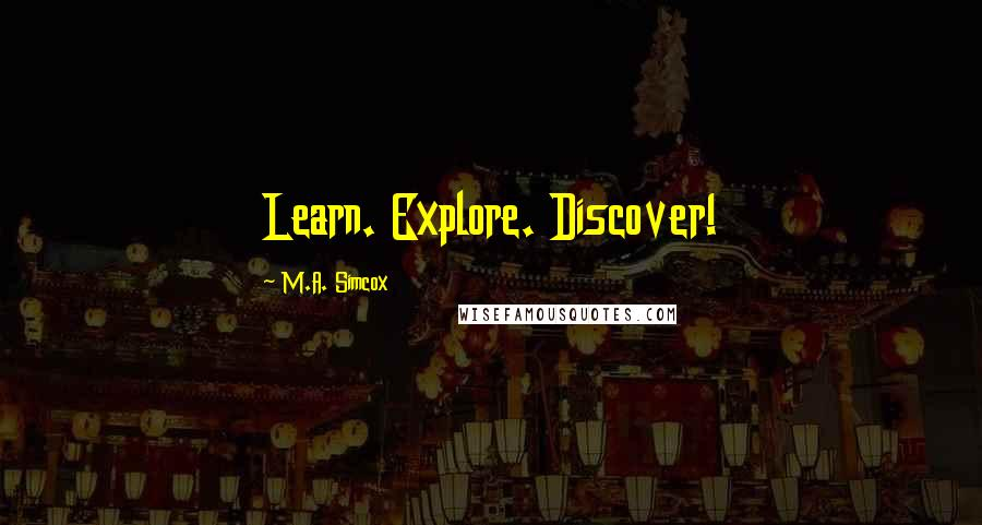 M.A. Simcox quotes: Learn. Explore. Discover!