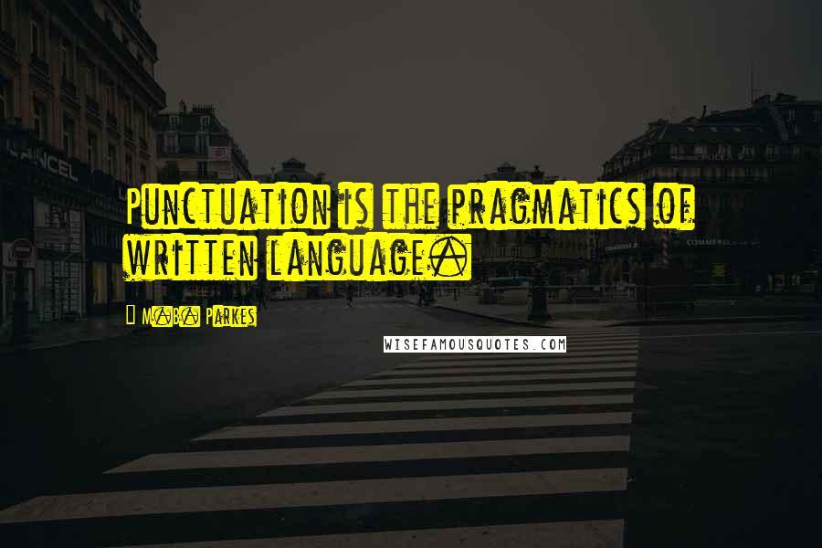 M.B. Parkes quotes: Punctuation is the pragmatics of written language.