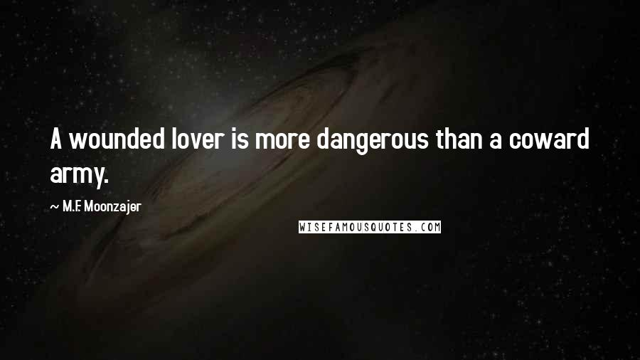 M.F. Moonzajer quotes: A wounded lover is more dangerous than a coward army.