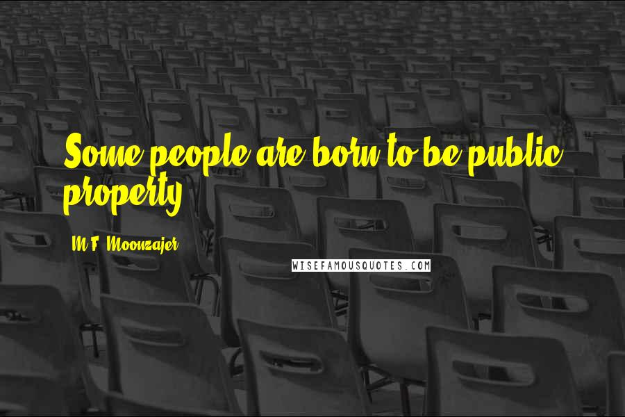 M.F. Moonzajer quotes: Some people are born to be public property.