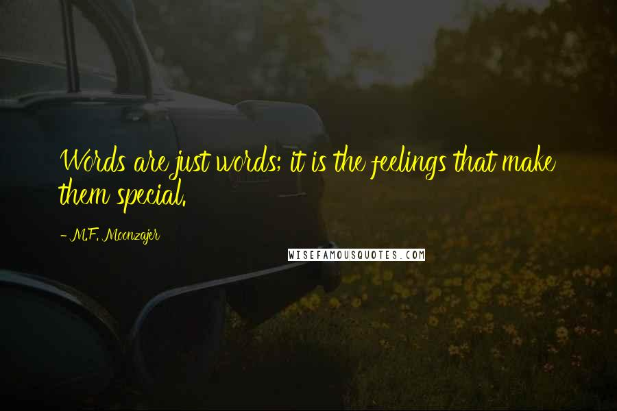M.F. Moonzajer quotes: Words are just words; it is the feelings that make them special.