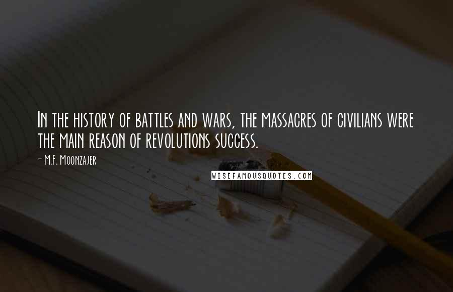 M.F. Moonzajer quotes: In the history of battles and wars, the massacres of civilians were the main reason of revolutions success.