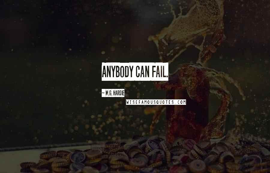 M.G. Hardie quotes: Anybody can fail.