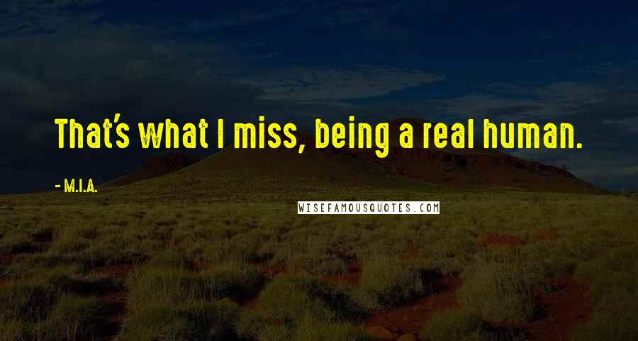 M.I.A. quotes: That's what I miss, being a real human.