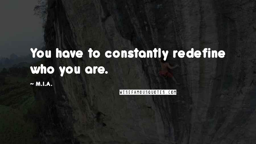 M.I.A. quotes: You have to constantly redefine who you are.