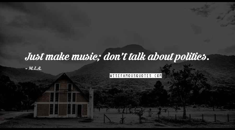 M.I.A. quotes: Just make music; don't talk about politics.
