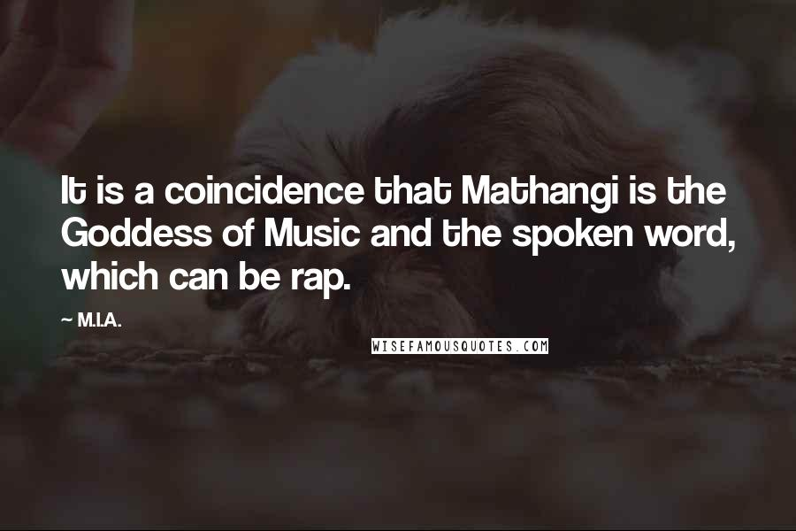 M.I.A. quotes: It is a coincidence that Mathangi is the Goddess of Music and the spoken word, which can be rap.