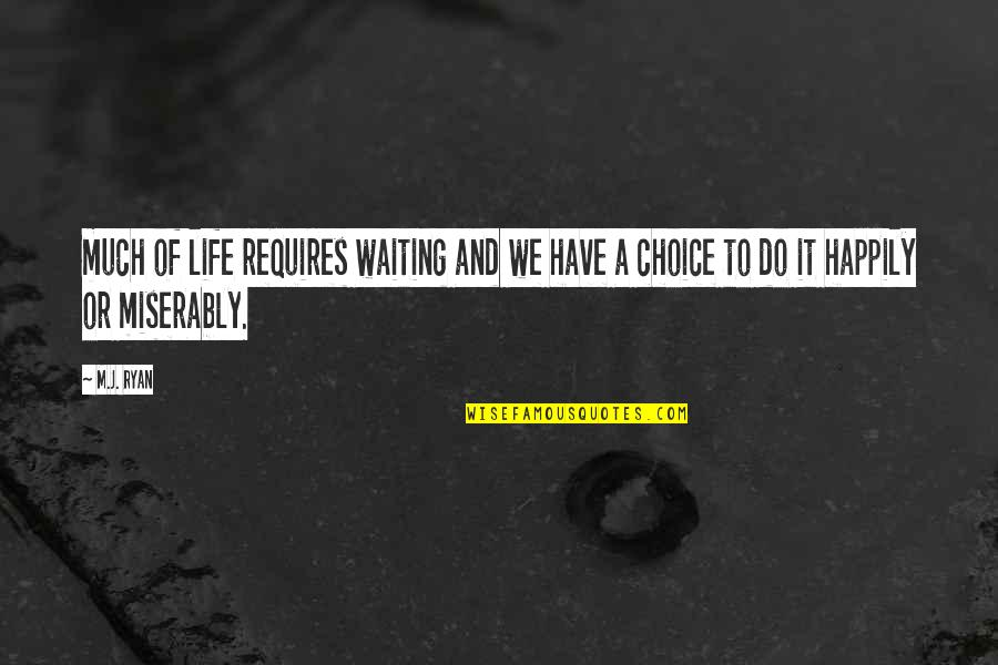 M J Ryan Quotes By M.J. Ryan: much of life requires waiting and we have