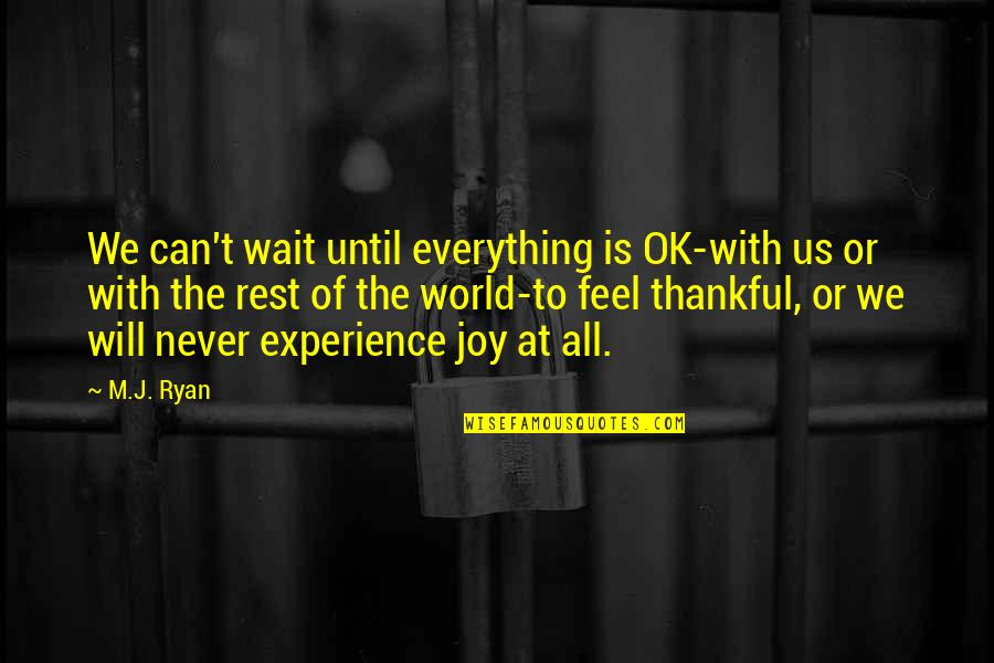 M J Ryan Quotes By M.J. Ryan: We can't wait until everything is OK-with us