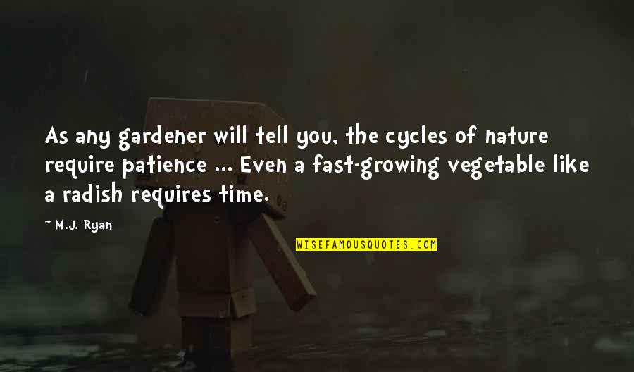 M J Ryan Quotes By M.J. Ryan: As any gardener will tell you, the cycles