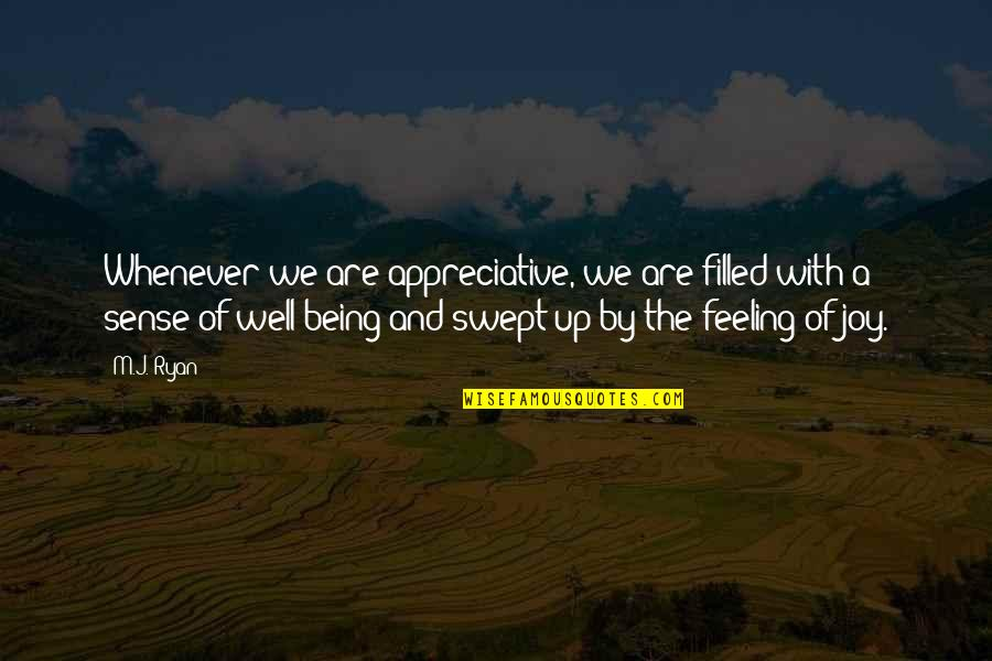 M J Ryan Quotes By M.J. Ryan: Whenever we are appreciative, we are filled with