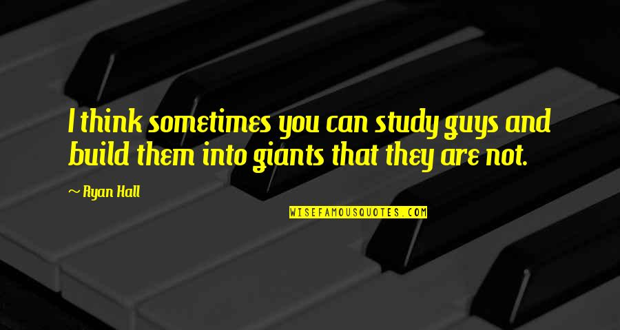 M J Ryan Quotes By Ryan Hall: I think sometimes you can study guys and