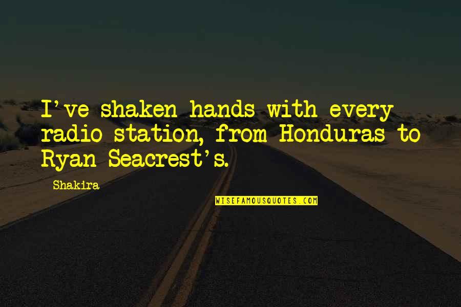 M J Ryan Quotes By Shakira: I've shaken hands with every radio station, from