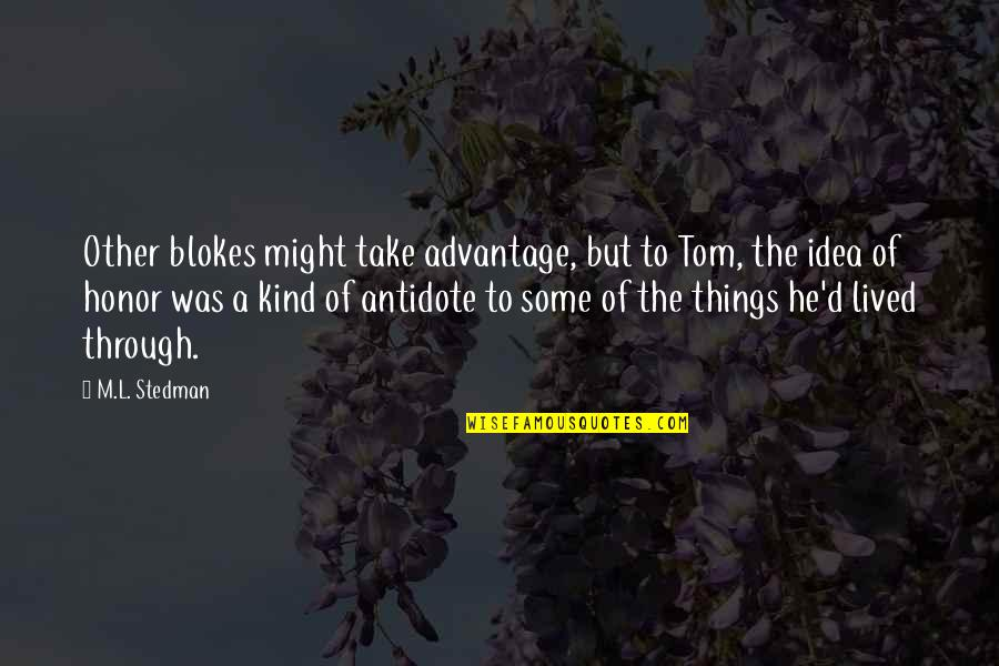 M.l. Stedman Quotes By M.L. Stedman: Other blokes might take advantage, but to Tom,