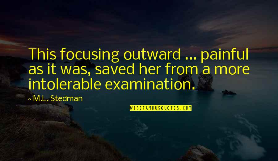 M.l. Stedman Quotes By M.L. Stedman: This focusing outward ... painful as it was,