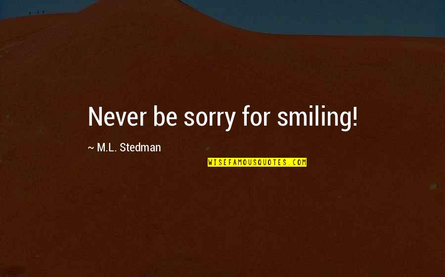 M.l. Stedman Quotes By M.L. Stedman: Never be sorry for smiling!