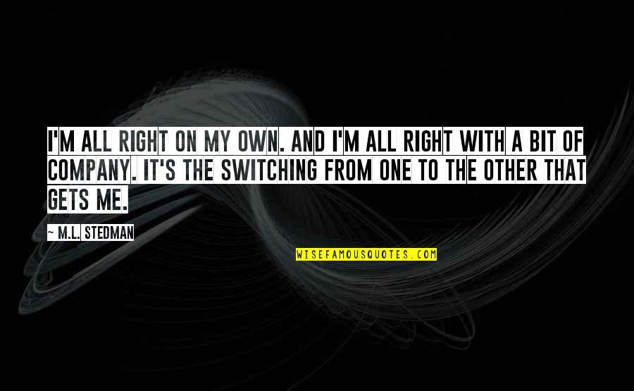 M.l. Stedman Quotes By M.L. Stedman: I'm all right on my own. And I'm