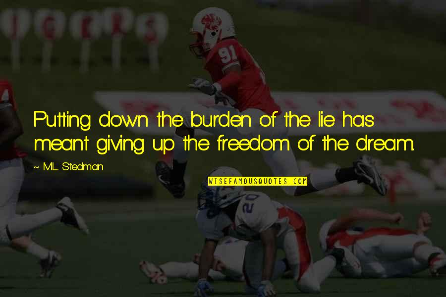 M.l. Stedman Quotes By M.L. Stedman: Putting down the burden of the lie has